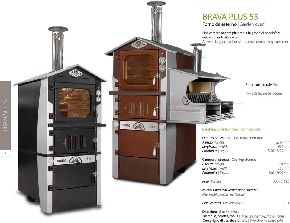 Barbecue laterale Fire Fire side facing barbecue BRAVA SERIES Caratteristiche tecniche Technical data 8 Dimensioni esterne - External dimensions Camera di cottura - Cooking