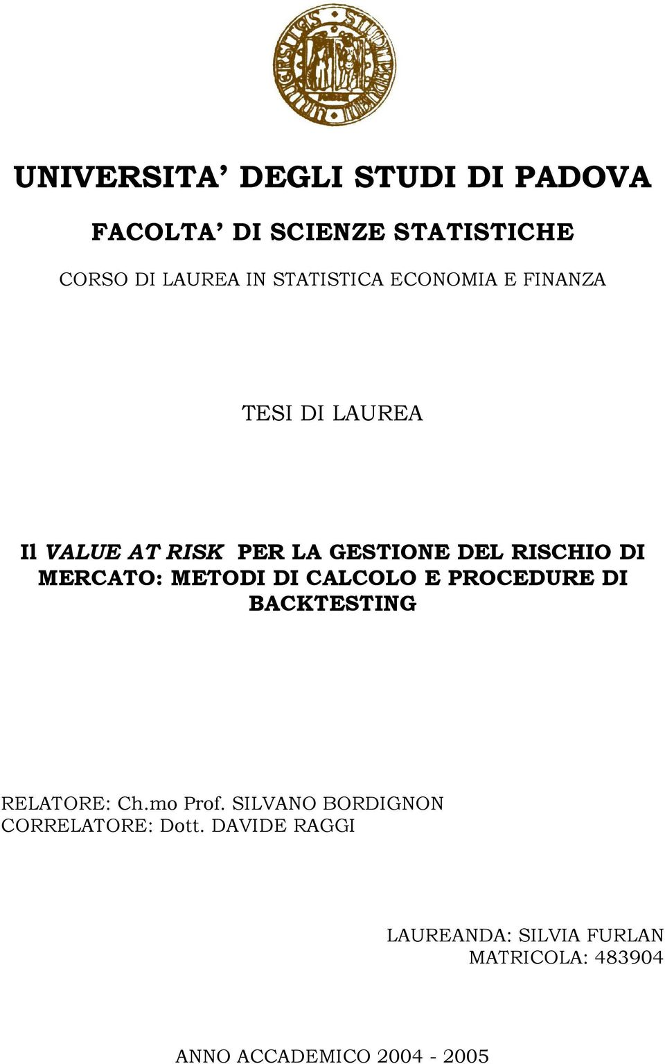 MERCATO: METODI DI CALCOLO E PROCEDURE DI BACKTESTING RELATORE: Ch.mo Prof.