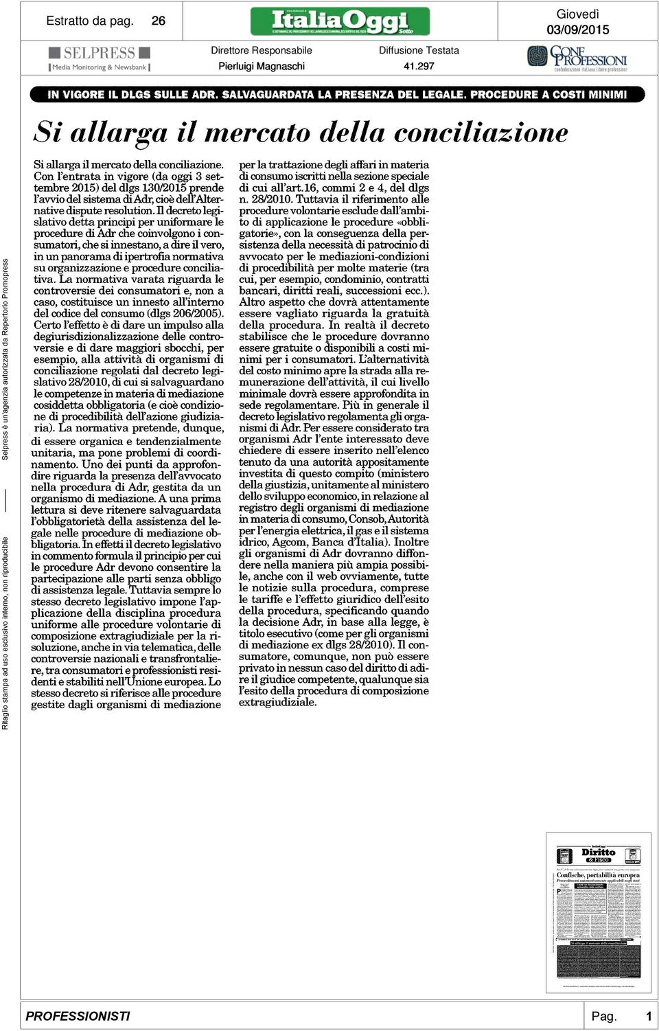 Con l'entrata in vigore (da oggi 3 settembre 2015) del digs 130/2015 prende l'avvio del sistema di Adr, cioè dell'alternative dispute resolution.
