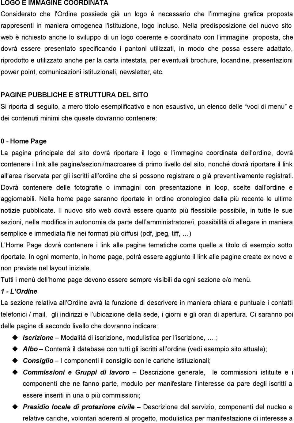 che possa essere adattato, riprodotto e utilizzato anche per la carta intestata, per eventuali brochure, locandine, presentazioni power point, comunicazioni istituzionali, newsletter, etc.