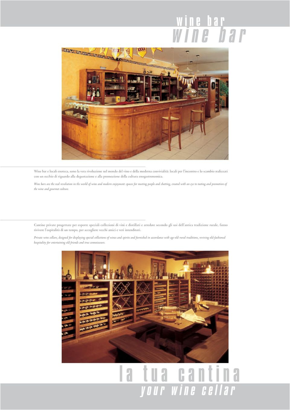 Wine bars are the real revolution in the world of wine and modern enjoyment: spaces for meeting people and chatting, created with an eye to tasting and promotion of the wine and gourmet culture.