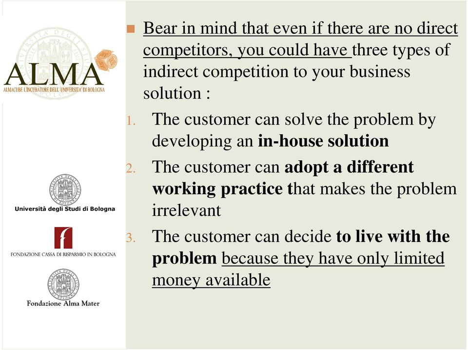 The customer can solve the problem by developing an in-house solution 2.