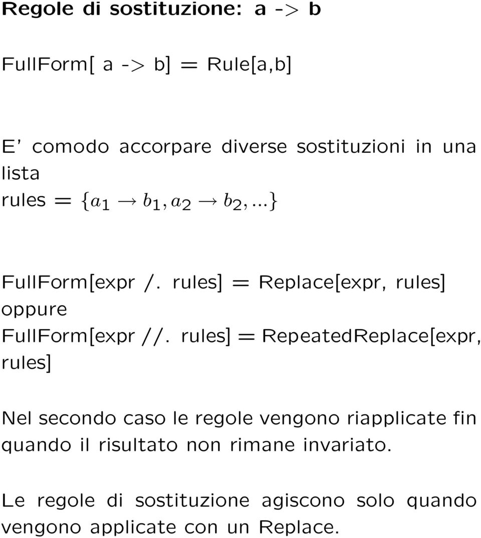 rules] = Replace[expr, rules] oppure FullForm[expr //.