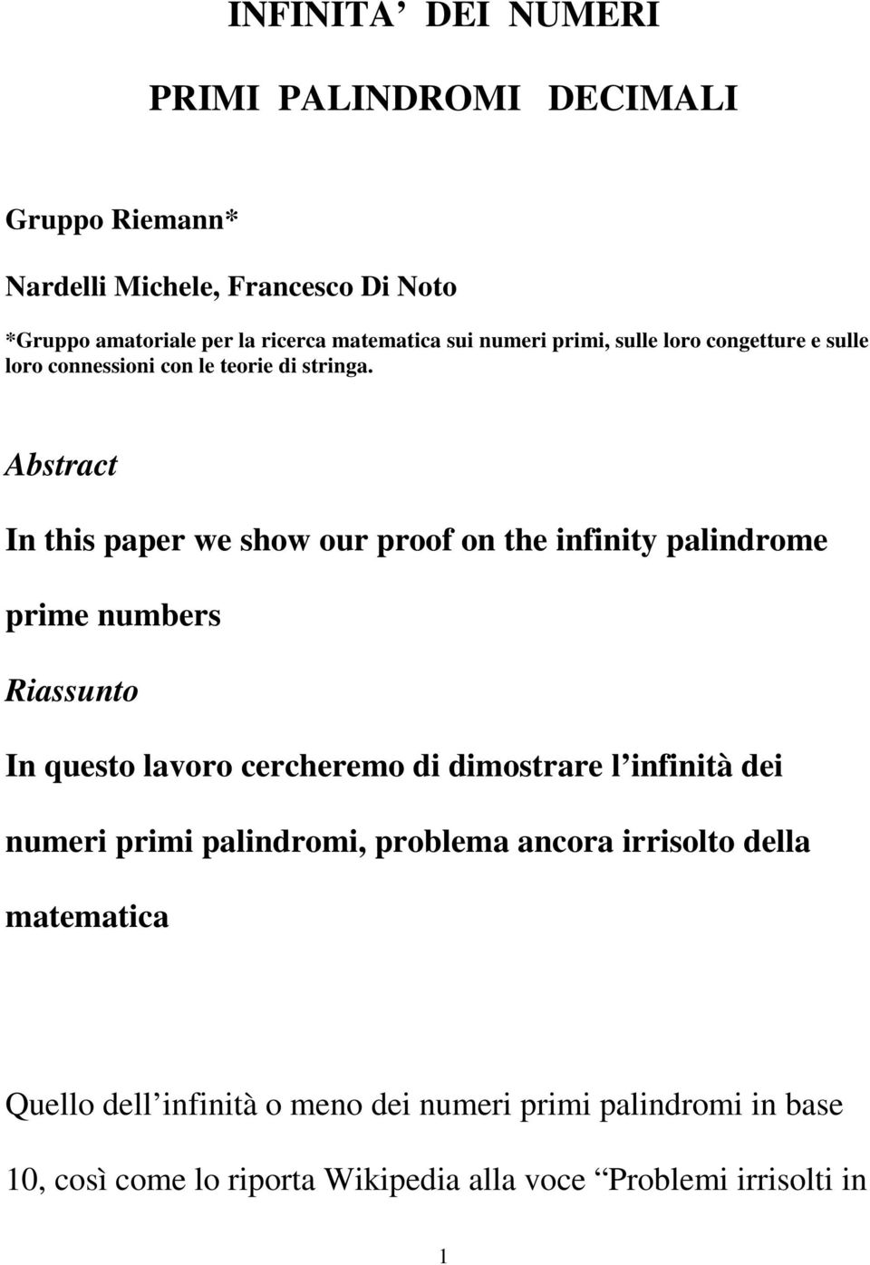 Abstract In this paper we show our proof on the infinity palindrome prime numbers Riassunto In questo lavoro cercheremo di dimostrare l infinità