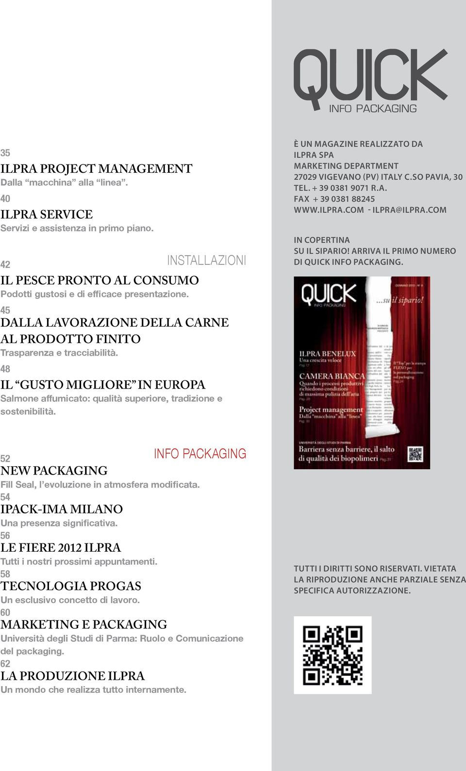 è un magazine realizzato da ILPRA SpA marketing department 27029 Vigevano (PV) Italy C.so Pavia, 30 Tel. + 39 0381 9071 r.a. FAX + 39 0381 88245 www.ilpra.com - ILPRA@ilpra.
