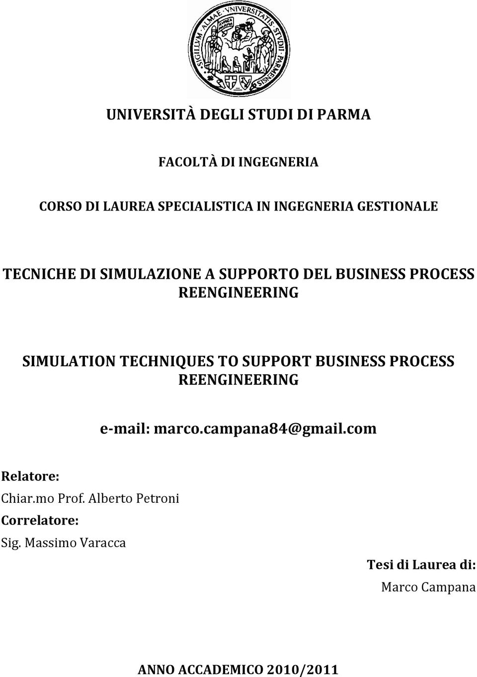 TO SUPPORT BUSINESS PROCESS REENGINEERING e-mail: marco.campana84@gmail.com Relatore: Chiar.mo Prof.
