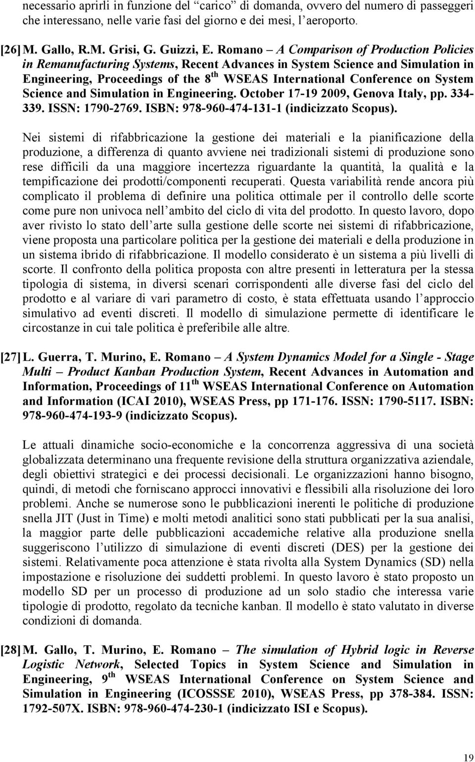 System Science and Simulation in Engineering. October 17-19 2009, Genova Italy, pp. 334-339. ISSN: 1790-2769. ISBN: 978-960-474-131-1 (indicizzato Scopus).