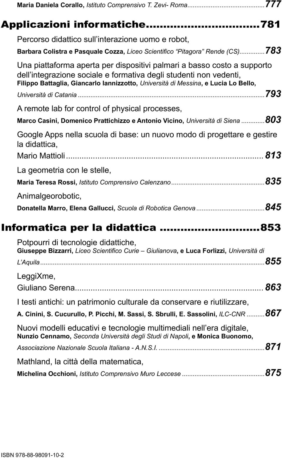 Messina, e Lucia Lo Bello, Università di Catania...793 A remote lab for control of physical processes, Marco Casini, Domenico Prattichizzo e Antonio Vicino, Università di Siena.