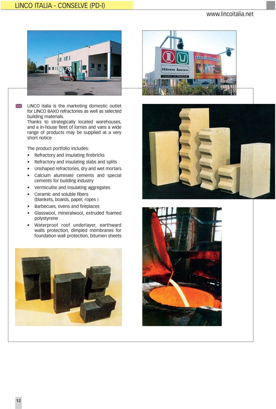 insulating firebricks Refractory and insulating slabs and splits Unshaped refractories, dry and wet mortars Calcium aluminate cements and special cements for building industry Vermiculite and