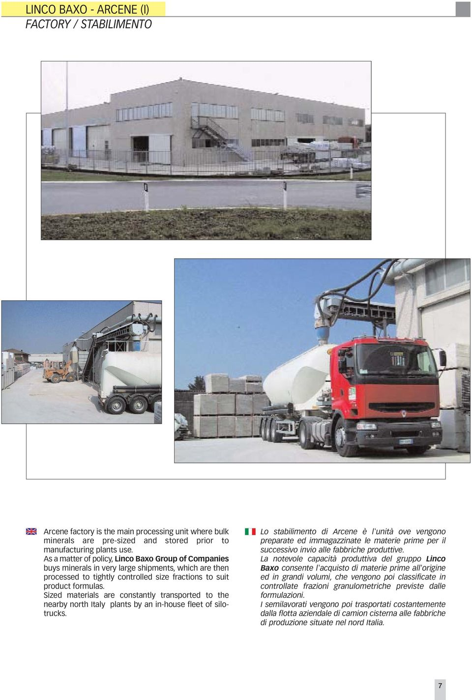 Sized materials are constantly transported to the nearby north Italy plants by an in-house fleet of silotrucks.