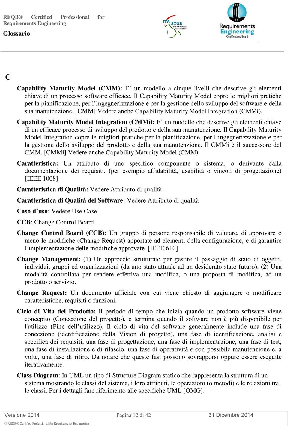 [CMM] Vedere anche Capability Maturity Model Integration (CMMi).