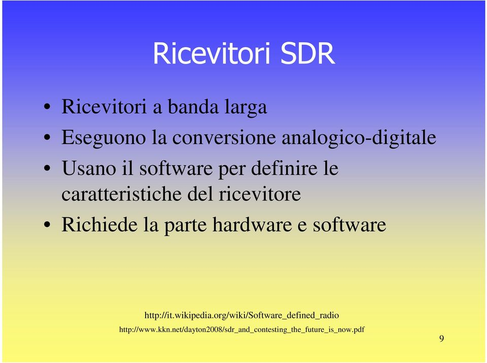ricevitore Richiede la parte hardware e software http://it.wikipedia.