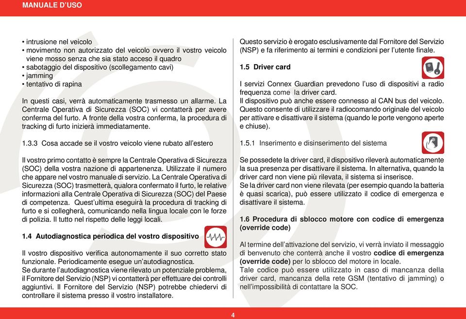 A fronte della vostra conferma, la procedura di tracking di furto inizierà immediatamente. 1.3.