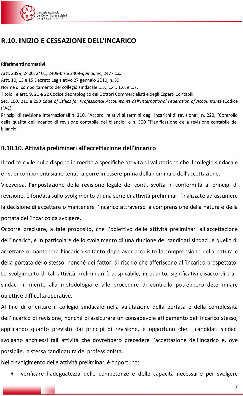 100, 210 e 290 Code of Ethics for Professional Accountants dell International Federation of Accountants (Codice IFAC). Principi di revisione internazionali n.