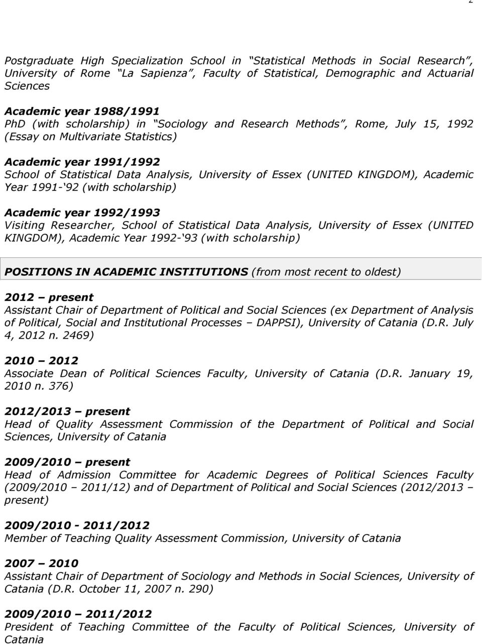 (UNITED KINGDOM), Academic Year 1991-92 (with scholarship) Academic year 1992/1993 Visiting Researcher, School of Statistical Data Analysis, University of Essex (UNITED KINGDOM), Academic Year