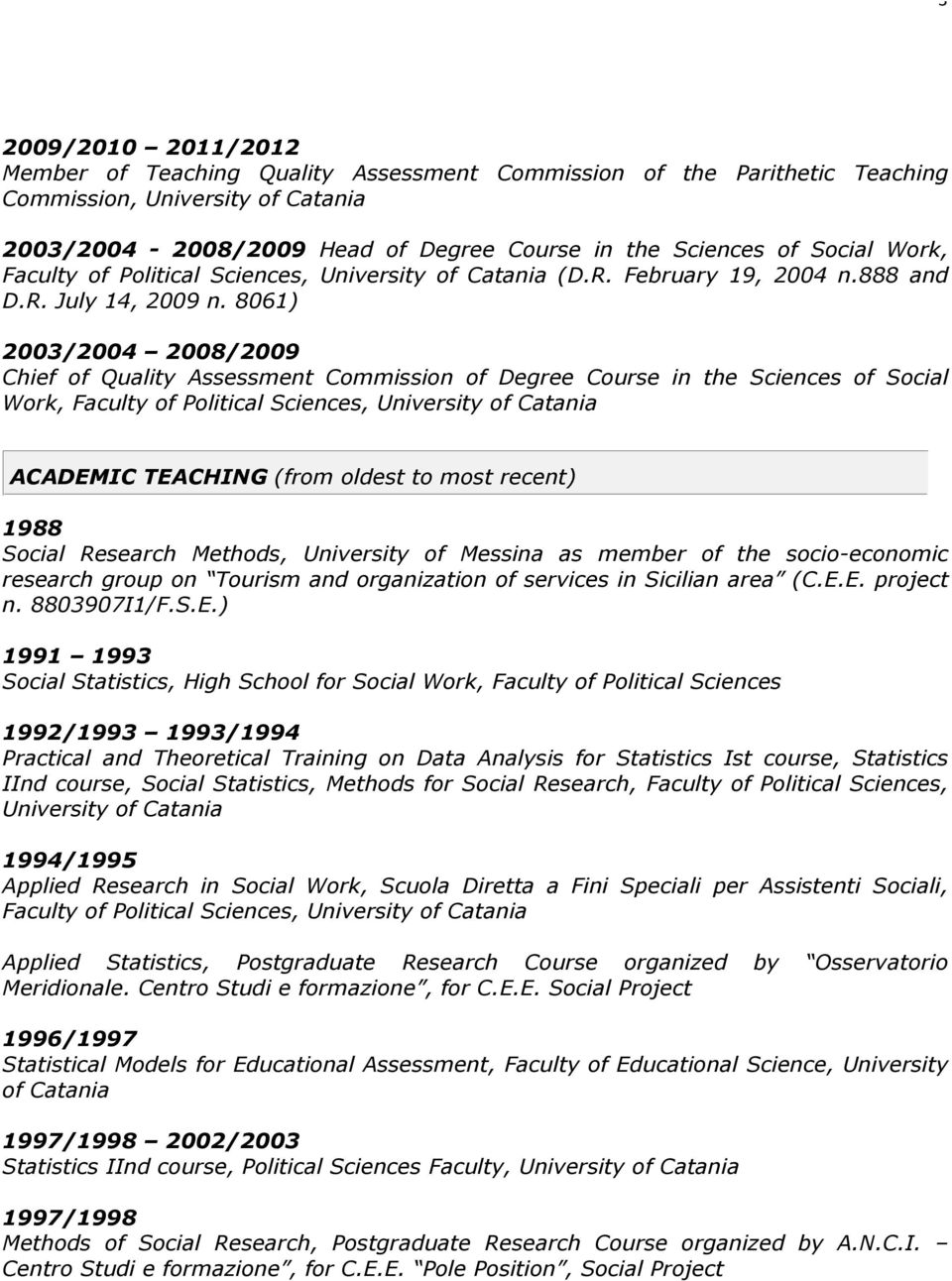 8061) 2003/2004 2008/2009 Chief of Quality Assessment Commission of Degree Course in the Sciences of Social Work, Faculty of Political Sciences, University of Catania ACADEMIC TEACHING (from oldest