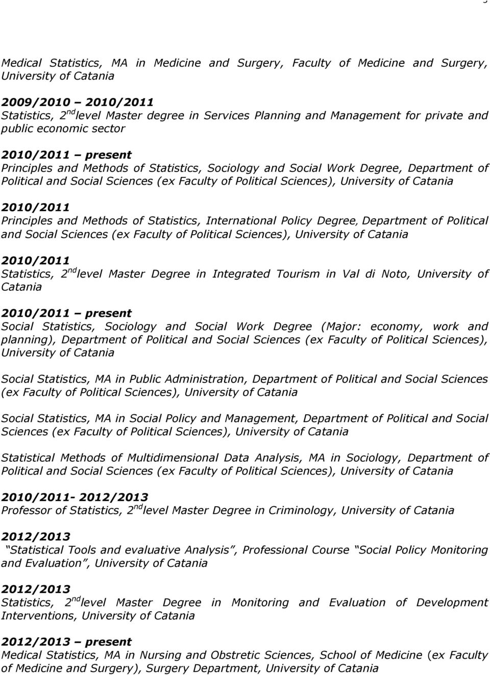 Sciences), University of Catania 2010/2011 Principles and Methods of Statistics, International Policy Degree, Department of Political and Social Sciences (ex Faculty of Political Sciences),