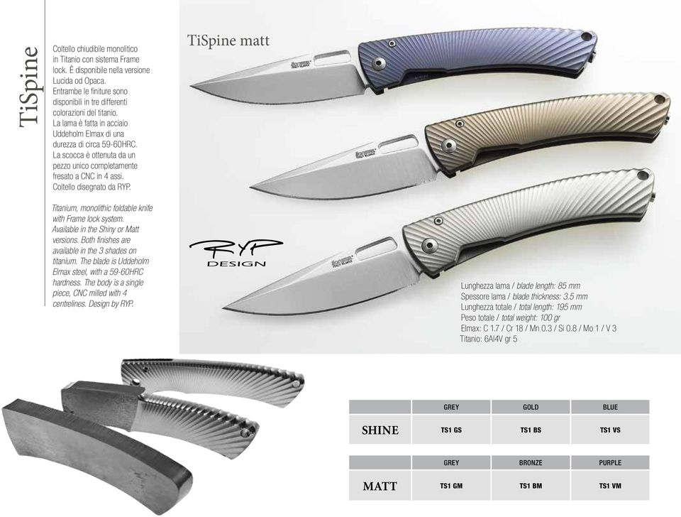 TiSpine matt Titanium, monolithic foldable knife with Frame lock system. Available in the Shiny or Matt versions. Both finishes are available in the 3 shades on titanium.