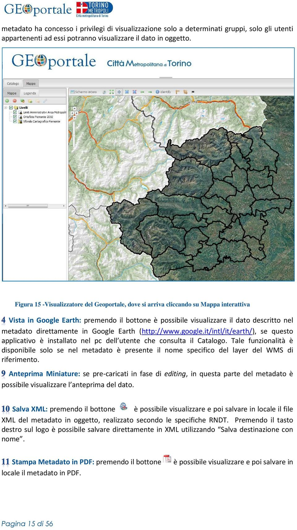 in Google Earth (http://www.google.it/intl/it/earth/), se questo applicativo è installato nel pc dell utente che consulta il Catalogo.
