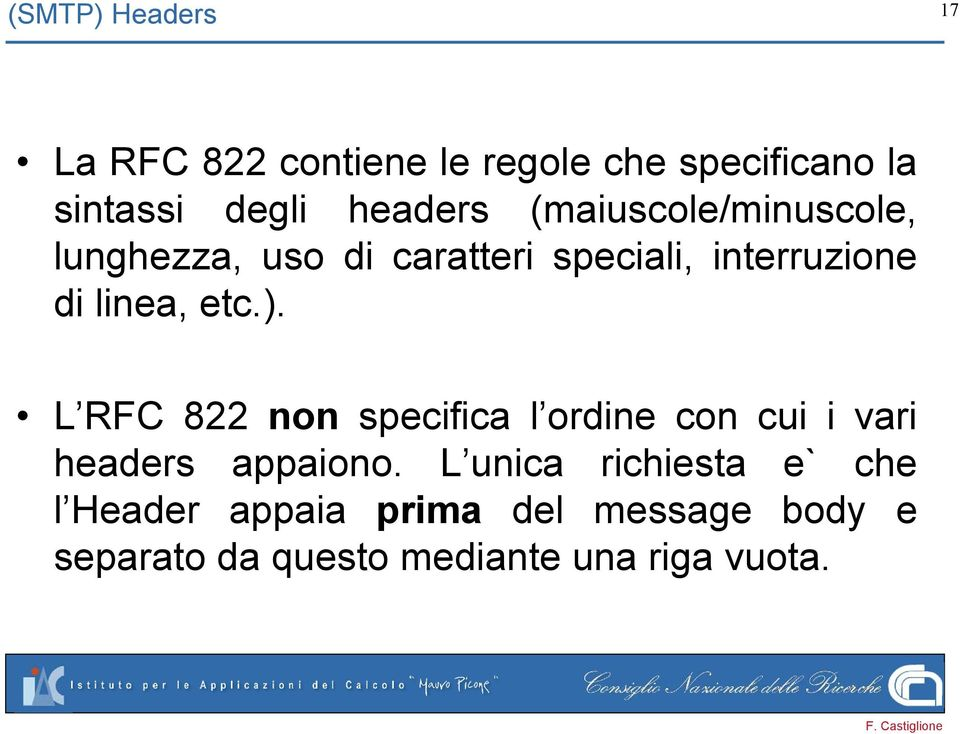 linea, etc.). L RFC 822 non specifica l ordine con cui i vari headers appaiono.