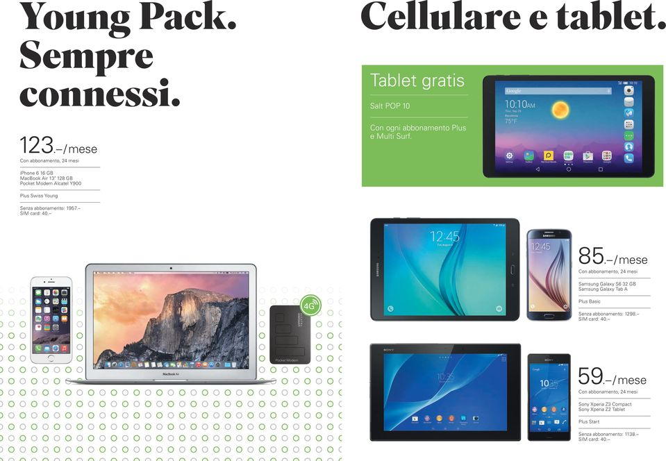 "/ mese, 24 mesi iphone 6 16 GB MacBook Air 13"" 128 GB Pocket Modem Alcatel Y900 Plus Swiss Young Senza"