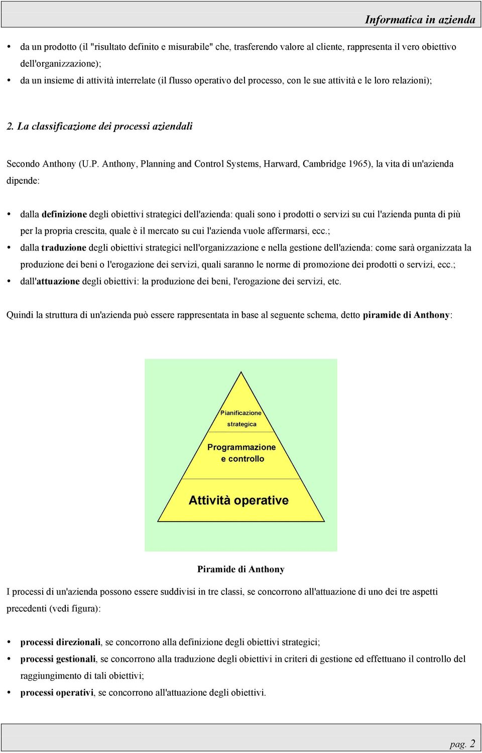 Anthony, Planning and Control Systems, Harward, Cambridge 1965), la vita di un'azienda dipende: dalla definizione degli obiettivi strategici dell'azienda: quali sono i prodotti o servizi su cui