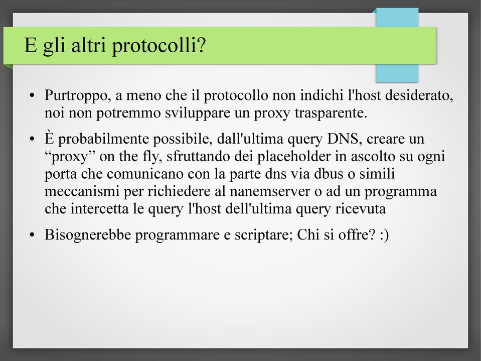 È probabilmente possibile, dall'ultima query DNS, creare un proxy on the fly, sfruttando dei placeholder in ascolto su