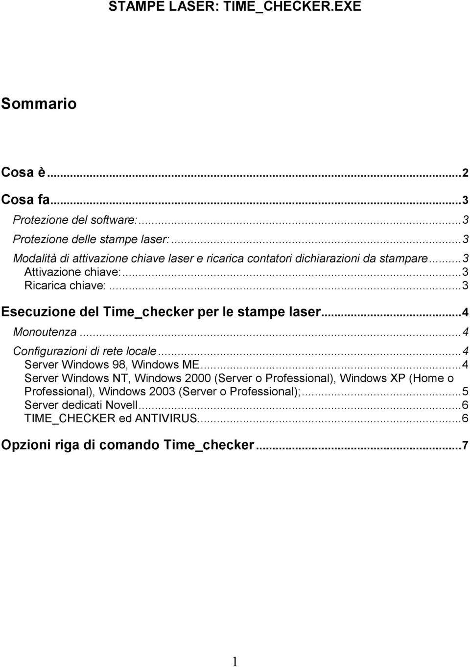 ..3 Esecuzione del Time_checker per le stampe laser...4 Monoutenza...4 Configurazioni di rete locale...4 Server Windows 98, Windows ME.
