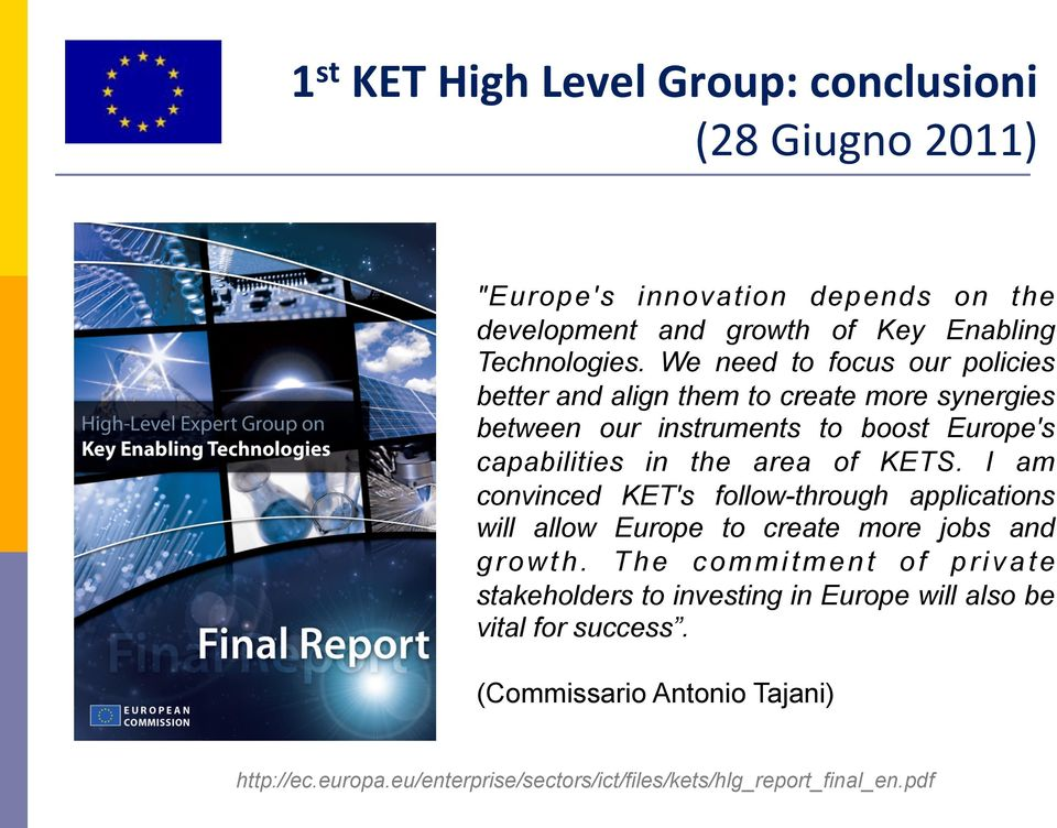 KETS. I am convinced KET's follow-through applications will allow Europe to create more jobs and growth.