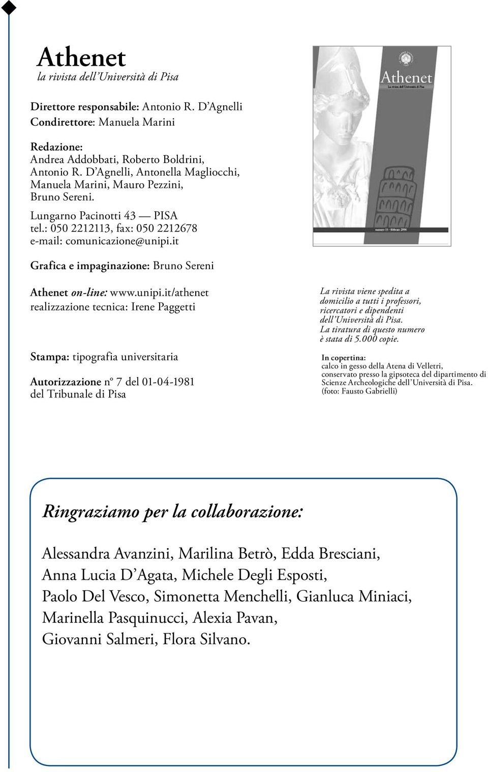 it Grafica e impaginazione: Bruno Sereni Athenet on-line: www.unipi.