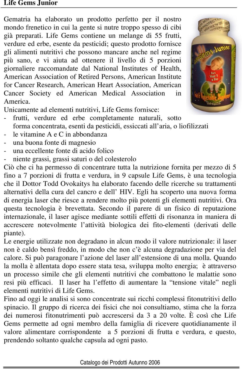 il livello di 5 porzioni giornaliere raccomandate dal National Institutes of Health, American Association of Retired Persons, American Institute for Cancer Research, American Heart Association,