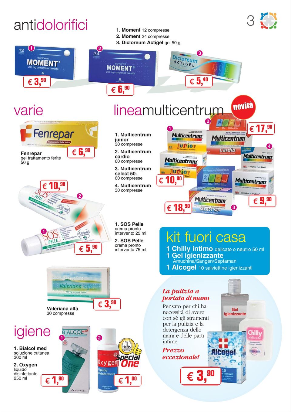SOS Pelle crema pronto intervento 7 ml Chilly intimo delicato o neutro 0 ml Gel igienizzante Amuchina/Sangen/Septaman Alcogel 0 salviettine igienizzanti. Bialcol med soluzione cutanea 00 ml.
