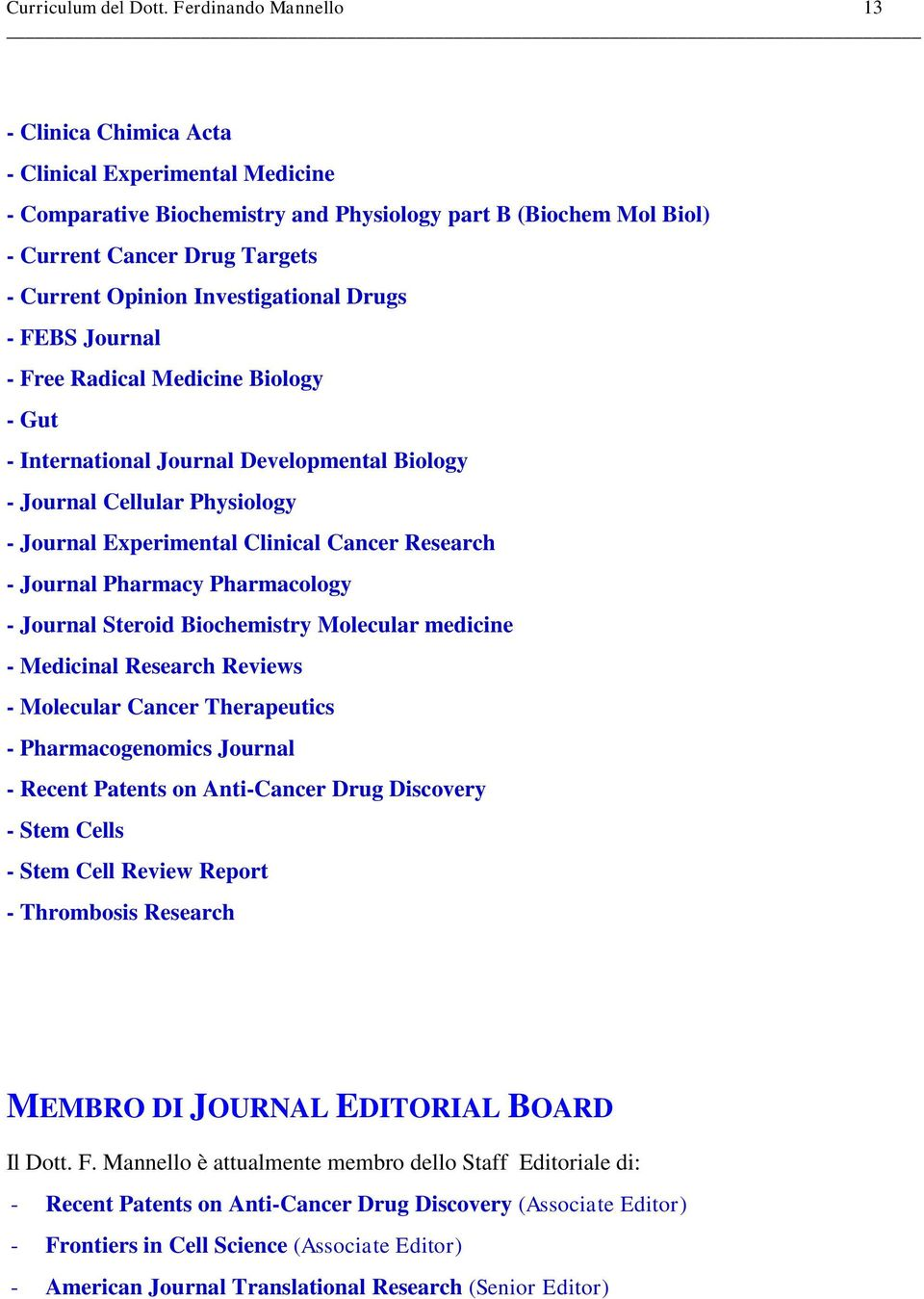 Investigational Drugs - FEBS Journal - Free Radical Medicine Biology - Gut - International Journal Developmental Biology - Journal Cellular Physiology - Journal Experimental Clinical Cancer Research