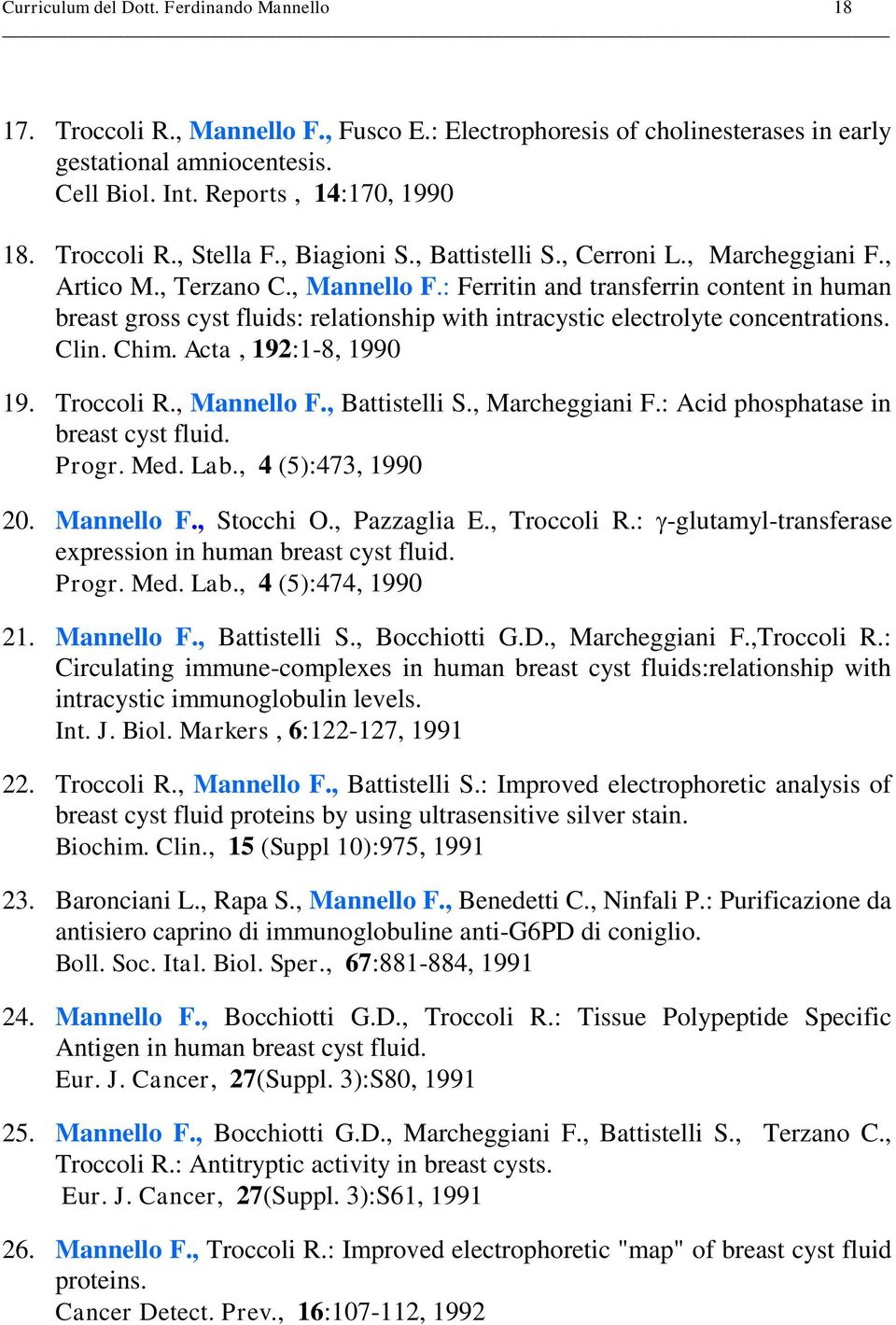 : Ferritin and transferrin content in human breast gross cyst fluids: relationship with intracystic electrolyte concentrations. Clin. Chim. Acta, 192:1-8, 1990 19. Troccoli R., Mannello F.
