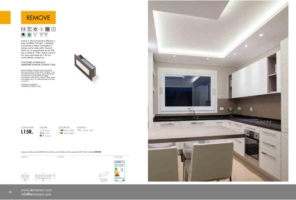 COLLEGARE IN PARALLELO ALIENTARE TENSIONE COSTANTE 12Vdc Recessed lighting with body made of machined aluminum and lexan diffuser effect full light.