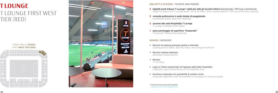 accessi alla sala Hospitality T Lounge T Lounge Hospitality Area Passes 1 pass parcheggio di superficie Corporate Corporate Parking Pass (external) SERVIZI / SERVICES PRIMO ANELLO ROSSO FIRST WEST
