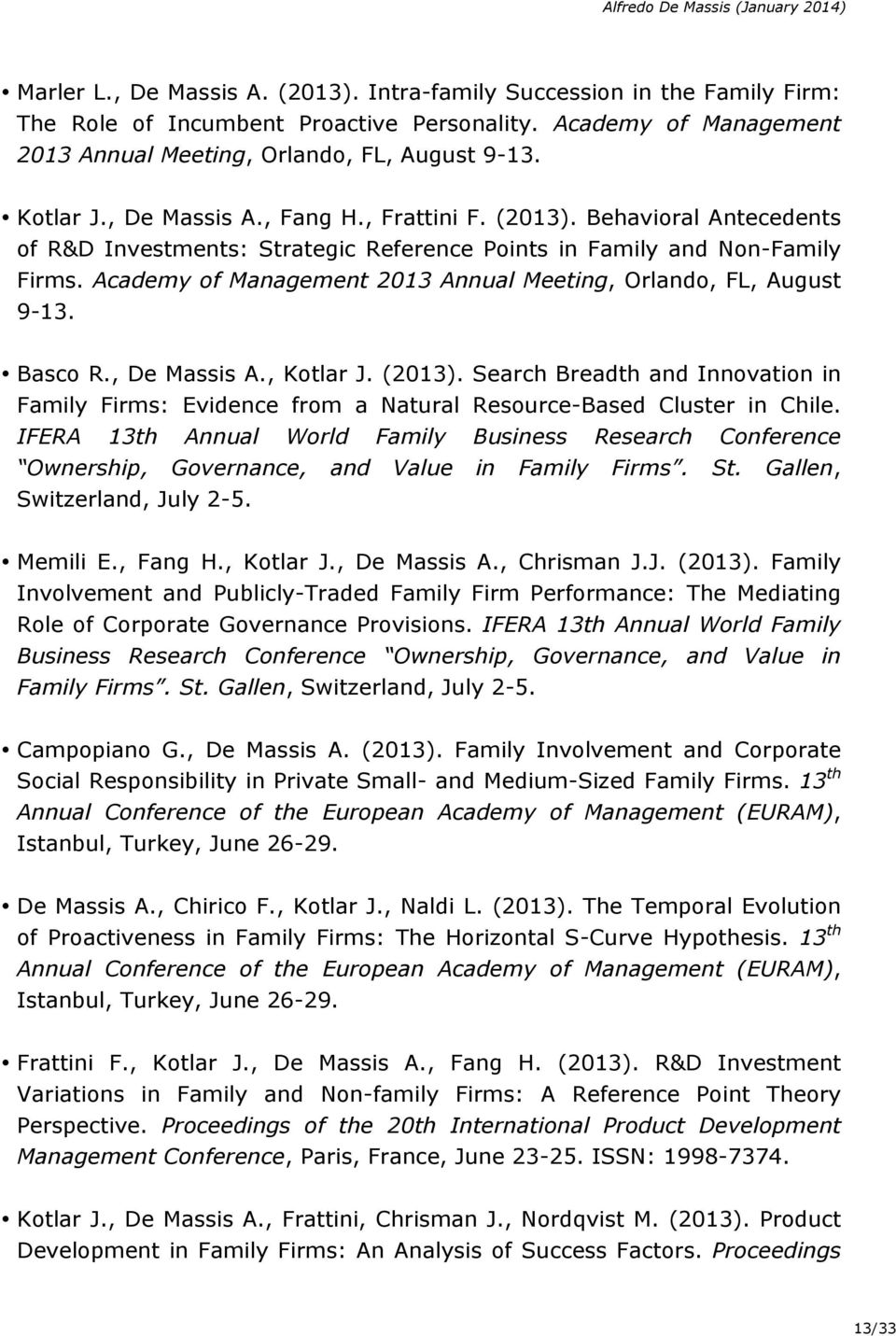 Academy of Management 2013 Annual Meeting, Orlando, FL, August 9-13. Basco R., De Massis A., Kotlar J. (2013).