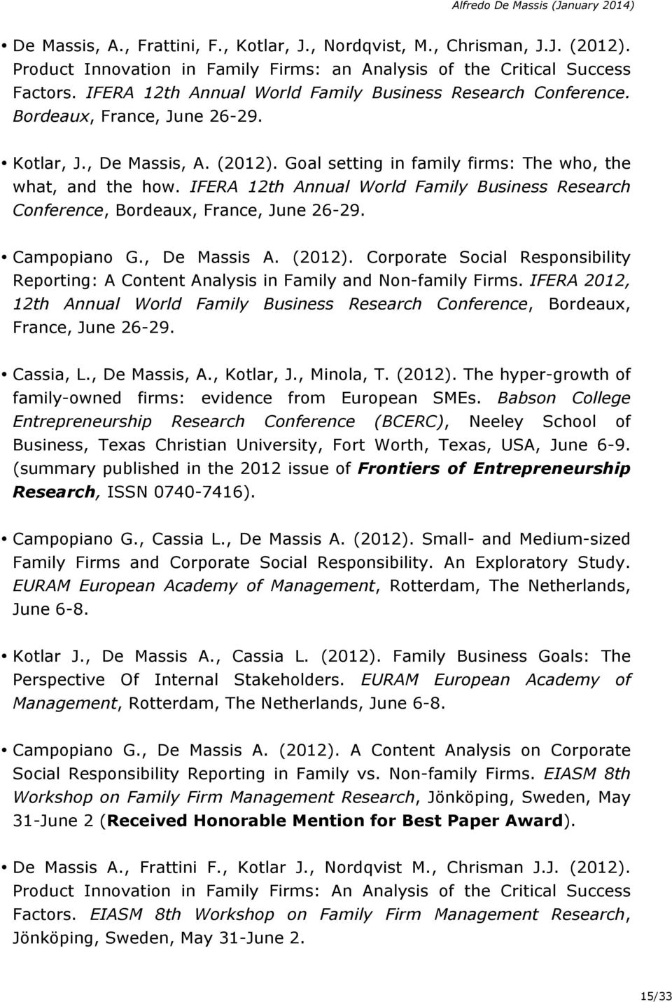 IFERA 12th Annual World Family Business Research Conference, Bordeaux, France, June 26-29. Campopiano G., De Massis A. (2012).