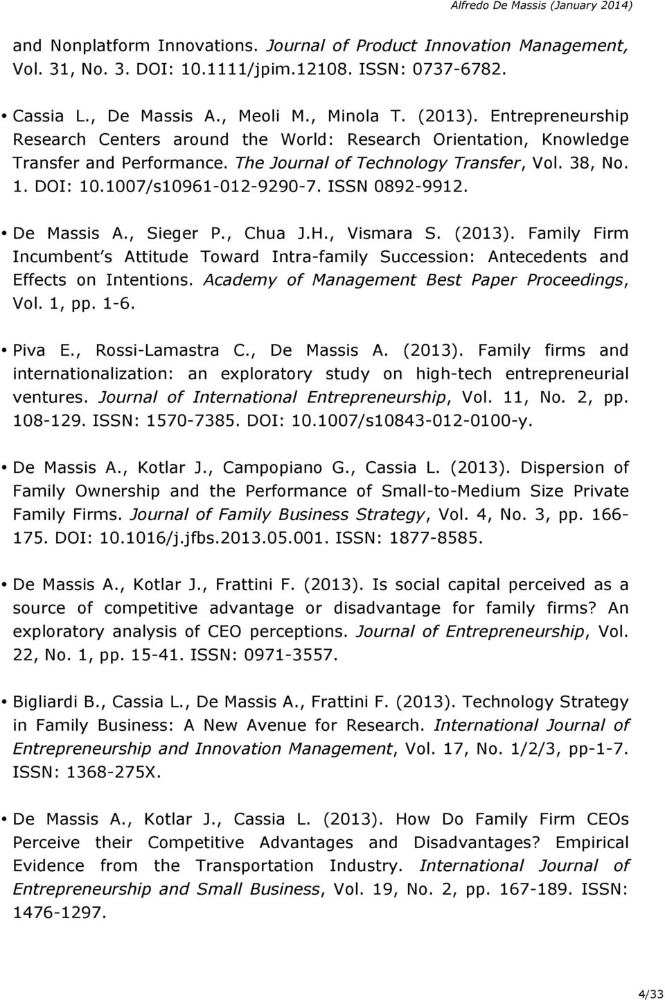 ISSN 0892-9912. De Massis A., Sieger P., Chua J.H., Vismara S. (2013). Family Firm Incumbent s Attitude Toward Intra-family Succession: Antecedents and Effects on Intentions.