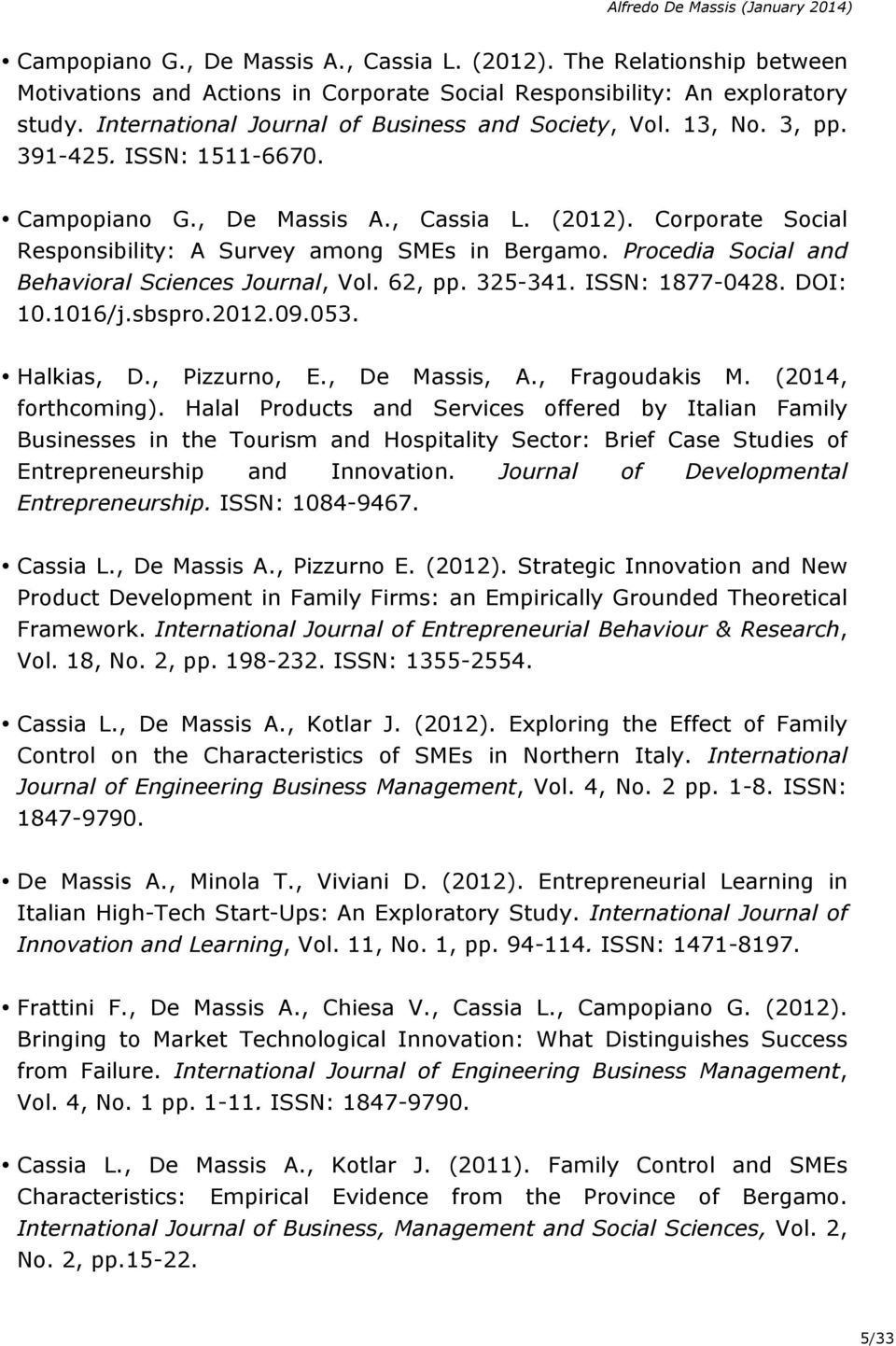 Corporate Social Responsibility: A Survey among SMEs in Bergamo. Procedia Social and Behavioral Sciences Journal, Vol. 62, pp. 325-341. ISSN: 1877-0428. DOI: 10.1016/j.sbspro.2012.09.053. Halkias, D.