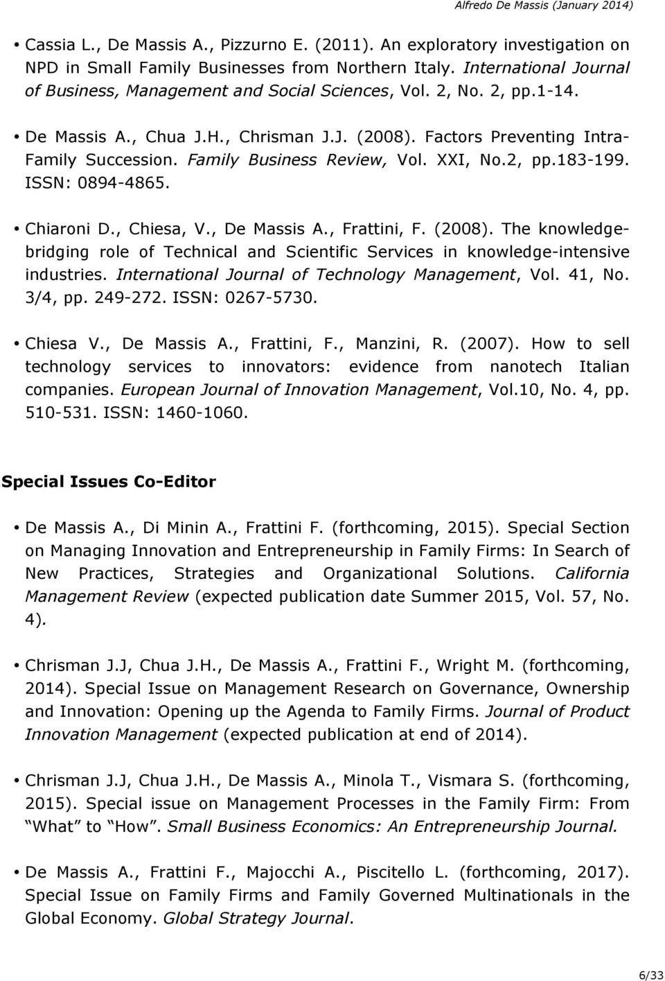 , Chiesa, V., De Massis A., Frattini, F. (2008). The knowledgebridging role of Technical and Scientific Services in knowledge-intensive industries. International Journal of Technology Management, Vol.