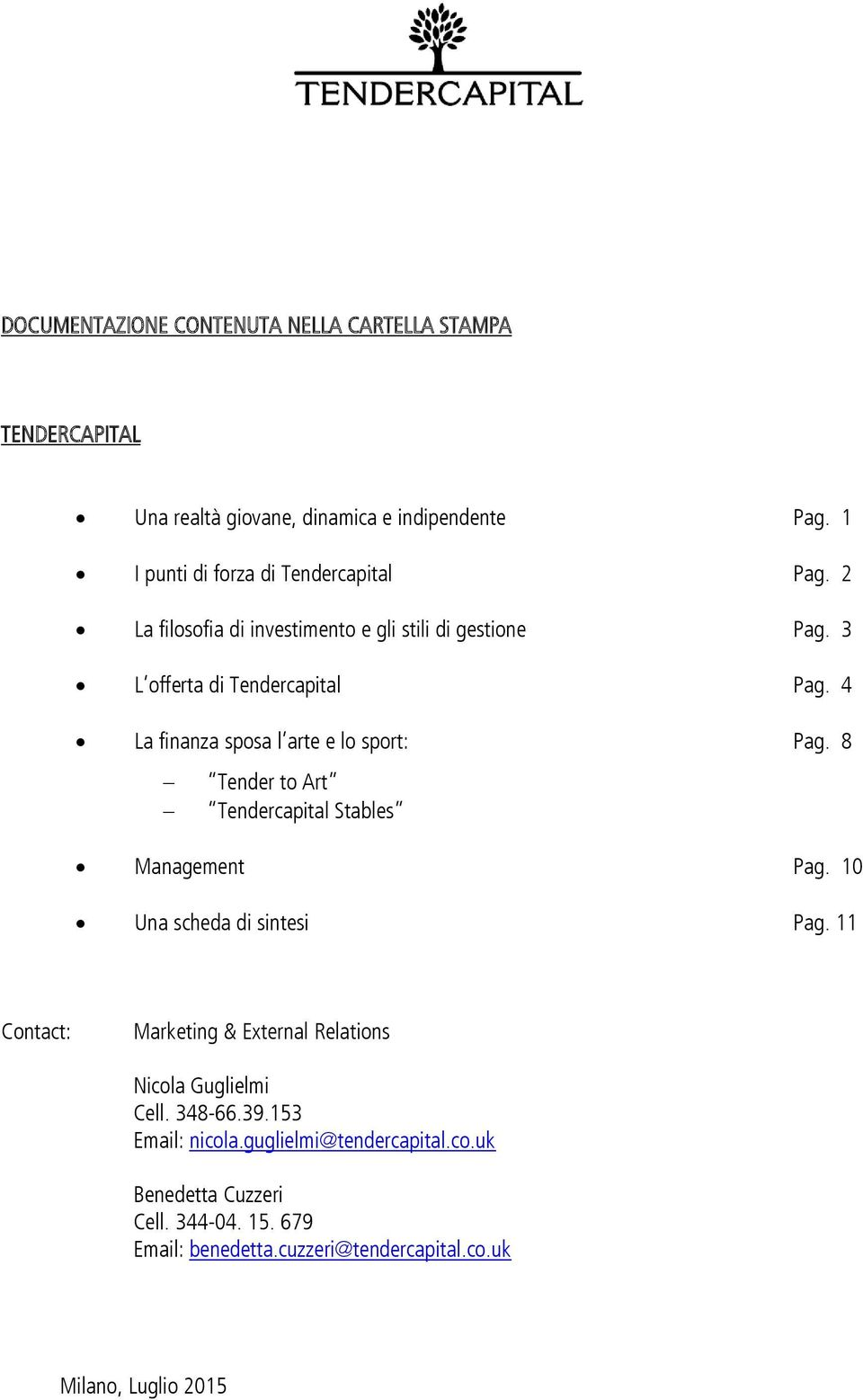 8 Tender to Art Tendercapital Stables Management Pag. 10 Una scheda di sintesi Pag. 11 Contact: Marketing & External Relations Nicola Guglielmi Cell.