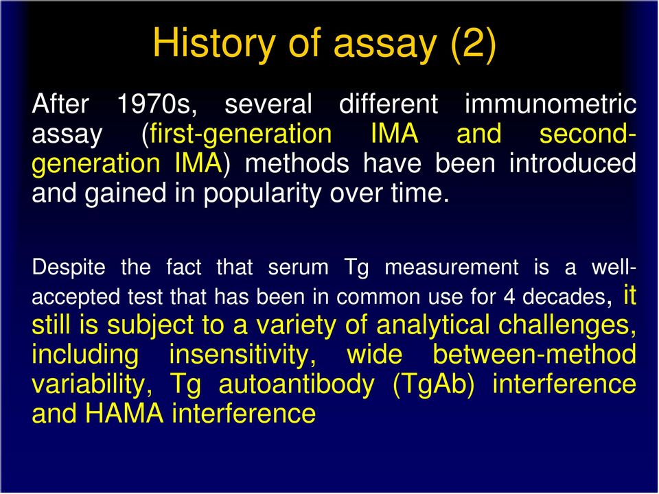 Despite the fact that serum Tg measurement is a wellaccepted test that has been in common use for 4 decades, it