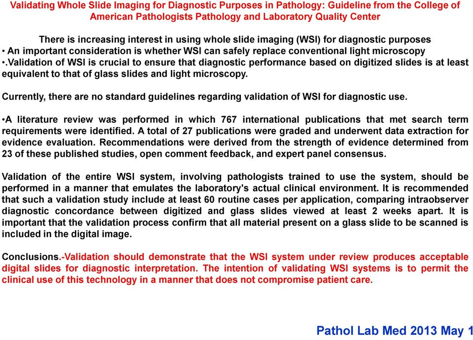 validation of WSI is crucial to ensure that diagnostic performance based on digitized slides is at least equivalent to that of glass slides and light microscopy.