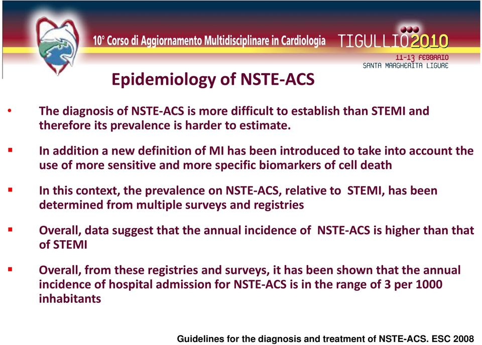 NSTE ACS, relative to STEMI, has been determined from multiple surveys and registries Overall, data suggest that the annual incidence of NSTE ACS is higher than that of STEMI
