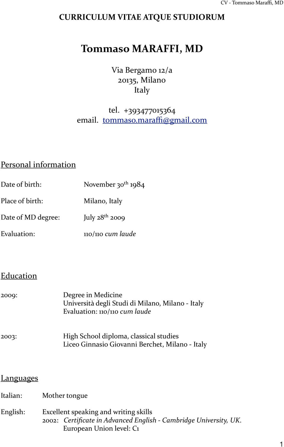 Degree in Medicine Università degli Studi di, - Italy Evaluation: 110/110 cum laude 2003: High School diploma, classical studies Liceo Ginnasio Giovanni Berchet, -
