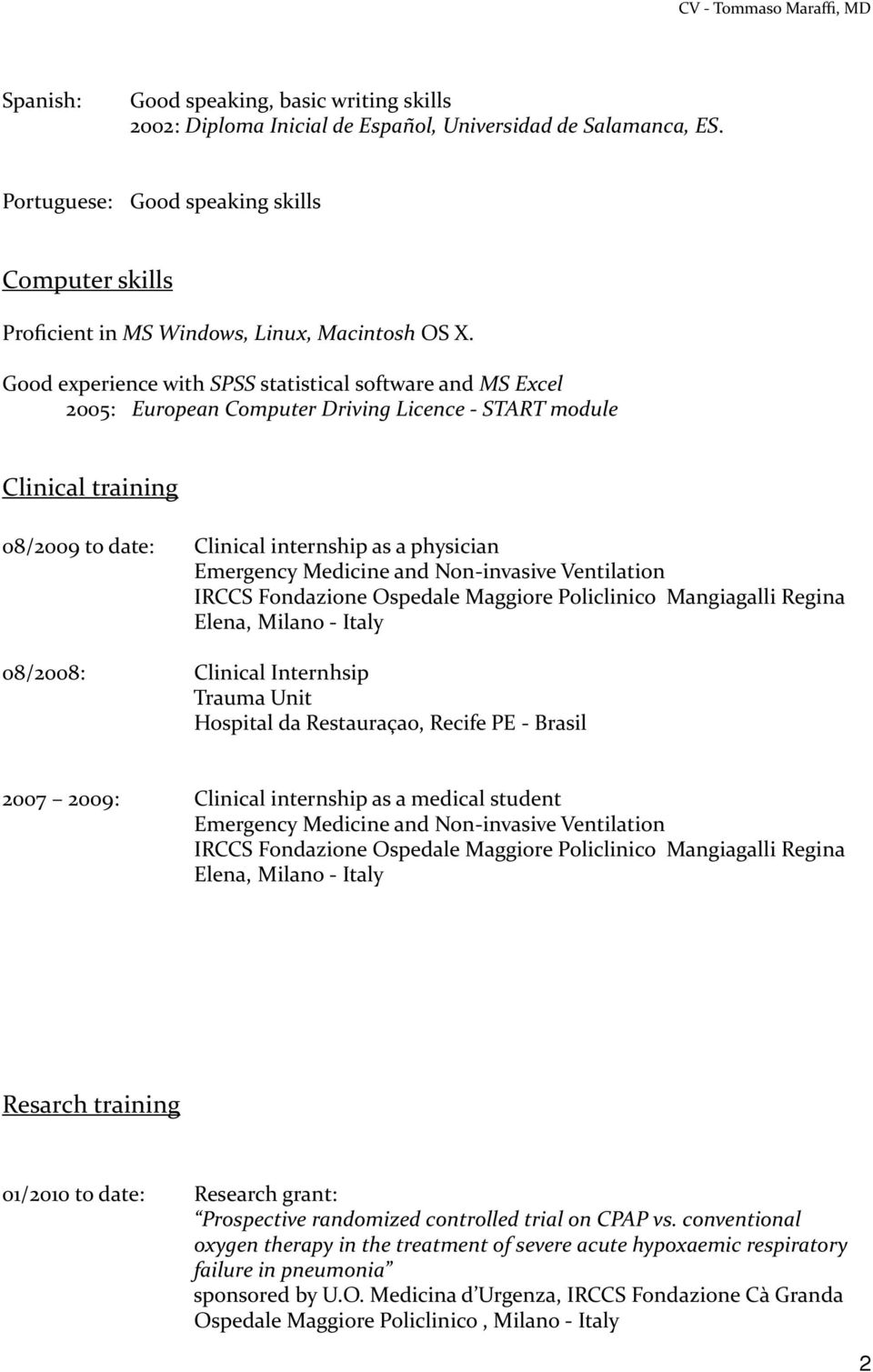Good experience with SPSS statistical software and MS Excel 2005: European Computer Driving Licence - START module Clinical training 08/2009 to date: Clinical internship as a physician Emergency