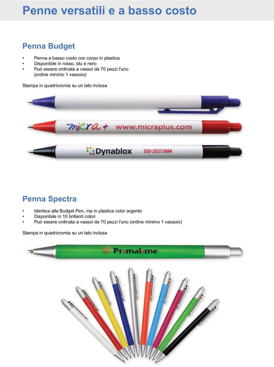inclusa Penna Spectra Identica alla Budget Pen, ma in plastica color argento Disponibile in 10 brillanti colori