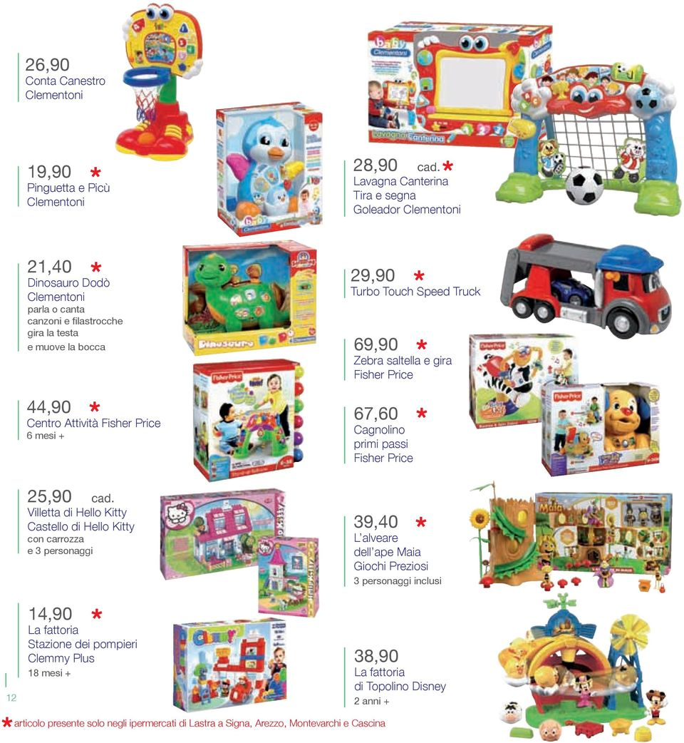 6 mesi + 29,90 ˆ Turbo Touch Speed Truck 69,90 ˆ Zebra saltella e gira Fisher Price 67,60 ˆ Cagnolino primi passi Fisher Price 25,90 ˆ cad.