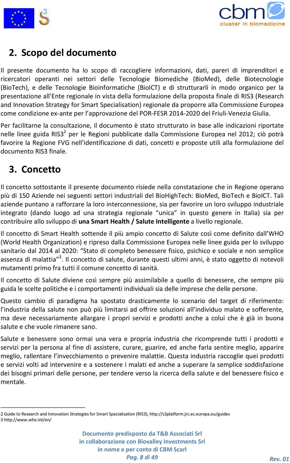 RIS3 (Research and Innovation Strategy for Smart Specialisation) regionale da proporre alla Commissione Europea come condizione ex-ante per l approvazione del POR-FESR 2014-20202020 del
